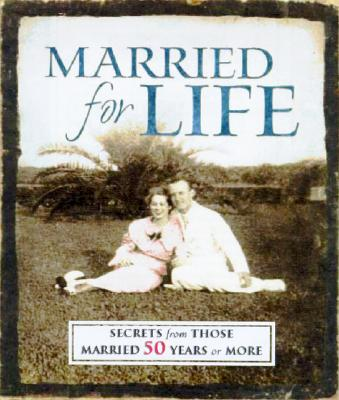 Image for Married for Life : Secrets from Those Married for 50 Years or More