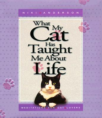 Image for What My Cat Has Taught Me About Life: Meditations for Cat Lovers
