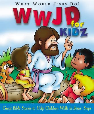 Image for WWJD for Kidz: What Would Jesus Do for Kids - Great Bible Stories to Help Children Walk in Jesus' Steps