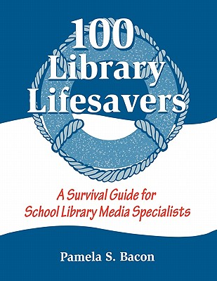 Image for 100 Library Lifesavers: A Survival Guide for School Library Media Specialists