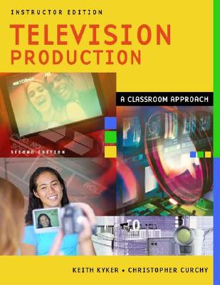 Image for Television Production: A Classroom Approach, Instructor Edition, 2nd Edition