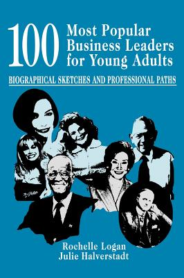Image for 100 Most Popular Business Leaders for Young Adults: Biographical Sketches and Professional Paths (Profiles and Pathways)