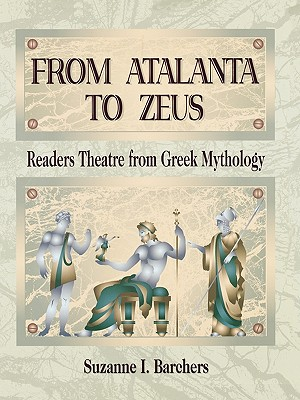 Image for From Atalanta to Zeus: Readers Theatre from Greek Mythology