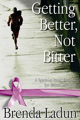 Image for Getting Better, Not Bitter: A Spiritual Prescription for Breast Cancer