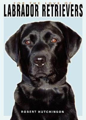 Image for Labrador Retrievers (For the Love of)
