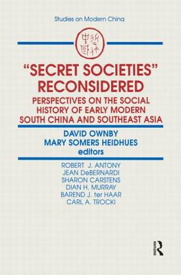 """Secret Societies"" Reconsidered: Perspectives on the Social History of Modern South China and Southeast Asia (Studies on Modern China)"