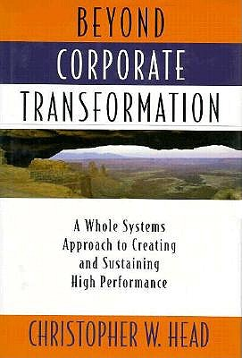 Image for Beyond Corporate Transformation: A Whole Systems Approach to Creating and Sustaining High Performance