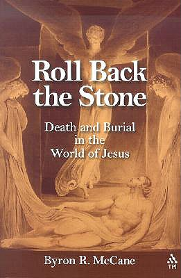 Image for Roll Back the Stone: Death and Burial in the World of Jesus