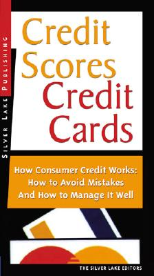 Image for Credit Scores, Credit Cards: How Consumer Finance Works How to Avoid Mistakes and How to Manage Your Accounts Well