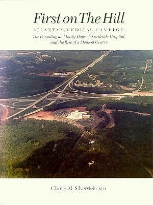 Image for First on the Hill: Atlanta's Medical Camelot: The Founding and Early Days of Northside Hospital, and the Rise of a Medical Center