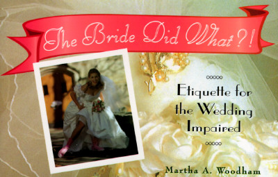 Image for The Bride Did What?!: Etiquette for the Wedding Impaired