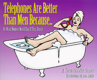 Telephones Are Better Than Men Because...: Or, What Women Would Say If They Dared, Rostoker-Gruber, Karen