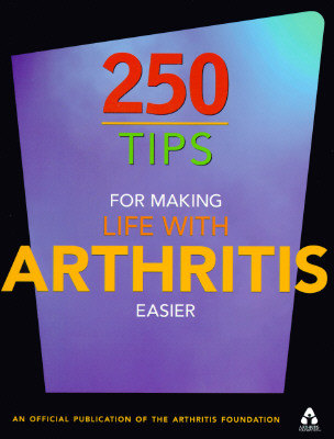Image for 250 Tips for Making Life With Arthritis Easier: Official Publication of the Arthritis Foundation