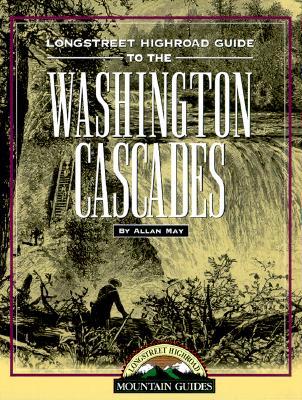 Longstreet Highroad Guide to the Washington Cascades (Longstreet Highroad Coastal Series), May, Allan