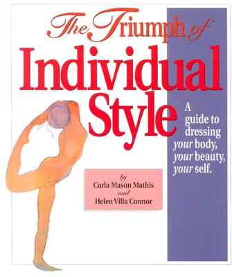 The Triumph of Individual Style : A Guide to Dressing Your Body, Your Beauty, Your Self, Carla Mason Mathis; Helen Villa Connor