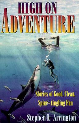 High on Adventure: Stories of Good, Clean, Spine-Tingling Fun, Arrington, Stephen L.