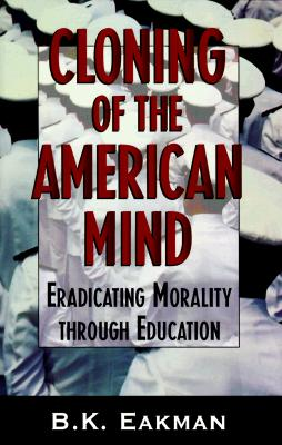 Image for CLONING OF THE AMERICAN MIND: Eradicating Morality