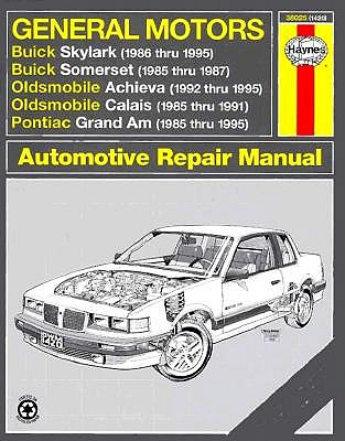 Image for General Motors: Buick Skylark 1986 Thru 1995, Buick Somerset 1985 Thru 1987, Oldsmobile Achieva 1992 Thru 1995, Oldsmobile Calais 1985 Thru 1991, ... 198 (Haynes Automotive Repair Manual Series)