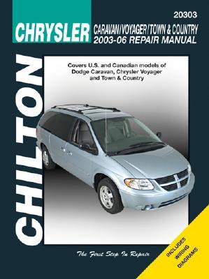 Chrysler Caravan/Voyager/Town & Country, 2003 through 2006 (Chilton's Total Car Care Repair Manual), John Wegmann