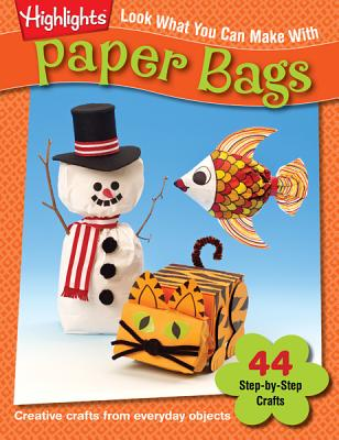 Image for Look What You Can Make with Paper Bags: 44 Step-by-Step Crafts