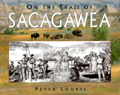 On the Trail of Sacagawea (Lewis & Clark Expedition), Lourie, Peter