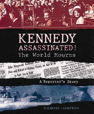 Image for Kennedy Assassinated! The World Mourns: A Reporter's Story