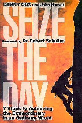 Image for Seize the Day: Seven Steps to Achieving the Extraordinary in an Ordinary World
