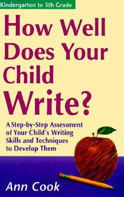 Image for How Well Does Your Child Write?: A Step-By-Step Assessment of Your Child's Writing Skills and Techniques to Develop Them (How Well Does Your Child Do in School)