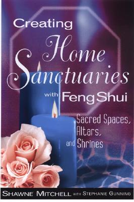 Image for Creating Home Sanctuaries With Feng Shui: Sacred Spaces, Altars, and Shrines