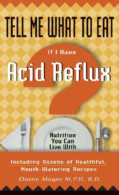Image for Tell Me What to Eat If I Have Acid Reflux: Nutrition You Can Live With