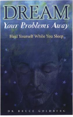 Dream Your Problems Away: Heal Yourself While You Sleep, Goldberg, Bruce