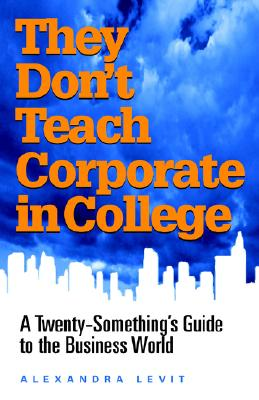 Image for They Don't Teach Corporate in College: A Twenty-Something's Guide to the Business World