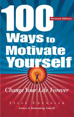 Image for 100 WAYS TO MOTIVATE YOURSELF: CHANGE YOUR LIFE FOREVER REVISED EDITION