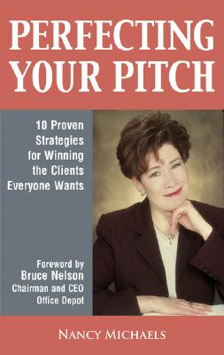 Image for Perfecting Your Pitch: 10 Proven Strategies For Winning The Clients Everyone Wants