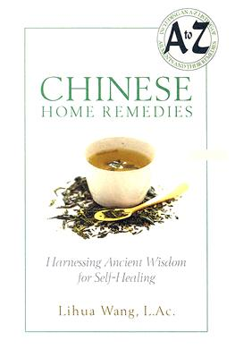 Chinese Home Remedies: Harnessing Ancient Wisdom For Self-healing, Wang, Lihua