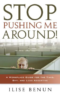 Stop Pushing Me Around!: A Workplace Guide for the Timid, Shy and Less Assertive, Benun, Ilise