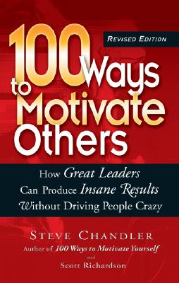 Image for 100 Ways to Motivate Others: How Great Leaders Can Produce Insane Results Without Driving People Crazy