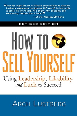 How to Sell Yourself: Using Leadership, Likability, and Luck to Succeed, Arch Lustberg