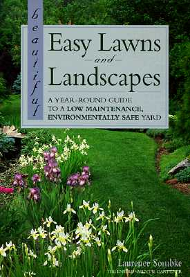 Image for Beautiful Easy Lawns and Landscapes: A Year-Round Guide to a Low Maintenance Environmentally Safe Yard