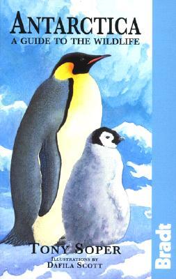 Antarctica: A Guide to the Wildlife, Soper, Tony; Scott, Dafila