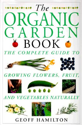 Image for The Organic Garden Book (American Horticultural Society Practical Guides)