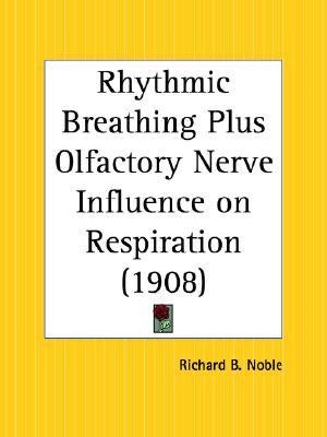Rhythmic Breathing Plus Olfactory Nerve Influence on Respiration, Richard B. Noble (Author)