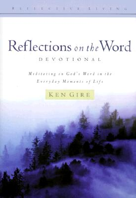 Image for Reflections on the Word-Devotional: Meditating on God's Word in the Everyday Moments of Life (Reflective Living Series)