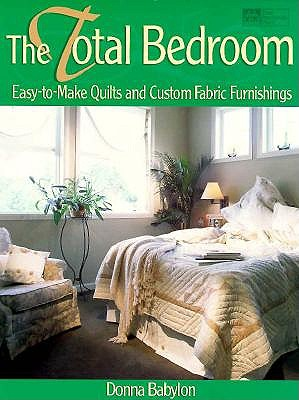Image for The Total Bedroom: Easy-To-Make Quilts and Custom Fabric Furnishings