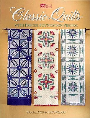 Classic Quilts With Precise Foundation Piecing, Lund, Tricia;Pollard, Judy