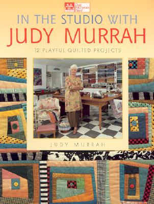Image for In the Studio with Judy Murrah: 12 Playful Quilted Projects