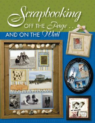 Image for SCRAPBOOKING OFF THE PAGE AND ON THE WALL