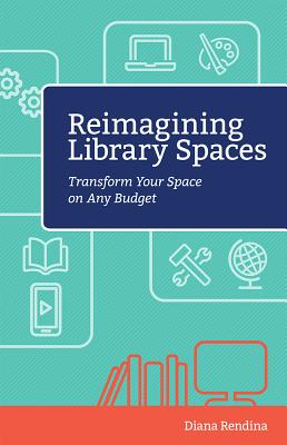 Image for Reimagining Library Spaces: Transform Your Space on Any Budget (Digital Age Librarians)