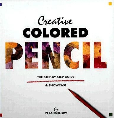 Image for Creative Colored Pencil: The Step-By-Step Guide & Showcase