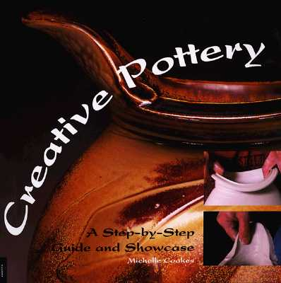 Image for Creative Pottery: A Step-By-Step Guide and Showcase